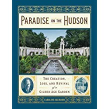 Paradise on the Hudson: The Creation, Loss, and Revival of a Gilded Age Garden (English Edition)