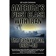 America's First Clash with Iran: The Tanker War, 1987–88 (English Edition)