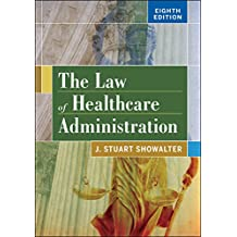 The Law of Healthcare Administration, Eighth Edition (AUPHA/HAP Book) (English Edition)