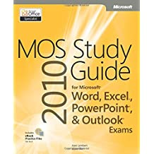MOS 2010 Study Guide for Microsoft Word, Excel, PowerPoint, and Outlook Exams
