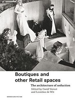 """Boutiques and Other Retail Spaces: The Architecture of Seduction (Interior Architecture) (English Edition)"",作者:[David Vernet, Leontine de Wit]"