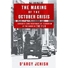 The Making of the October Crisis: Canada's Long Nightmare of Terrorism at the Hands of the FLQ (English Edition)