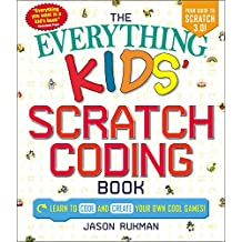 The Everything Kids' Scratch Coding Book: Learn to Code and Create Your Own Cool Games! (Everything® Kids) (English Edition)