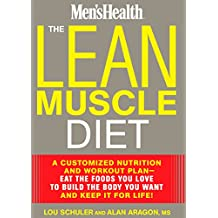 The Lean Muscle Diet: A Customized Nutrition and Workout Plan--Eat the Foods You Love to Build the Body You Want and Keep It for Life! (Men's Health) (English Edition)