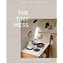 The Tiny Mess: Recipes and Stories from Small Kitchens (English Edition)