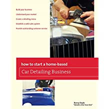 How to Start a Home-based Car Detailing Business (Home-Based Business Series) (English Edition)