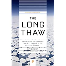 The Long Thaw: How Humans Are Changing the Next 100,000 Years of Earth's Climate (Princeton Science Library Book 44) (English Edition)