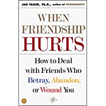 When Friendship Hurts: How to Deal with Friends Who Betray, Abandon, or Wound You (English Edition)