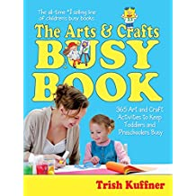 The Arts & Crafts Busy Book: 365 Art and Craft Activities to Keep Toddlers and Preschoolers Busy (Busy Books) (English Edition)