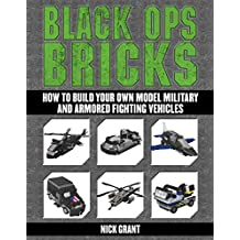 Black Ops Bricks: How to Build Your Own Model Military and Armored Fighting Vehicles (English Edition)