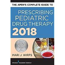 The APRN's Complete Guide to Prescribing Pediatric Drug Therapy (English Edition)