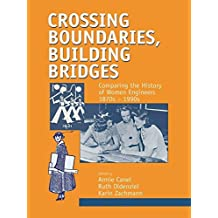 Crossing Boundaries, Building Bridges: Comparing the History of Women Engineers, 1870s-1980s (Routledge Studies in the History of Science, Technology and Medicine) (English Edition)