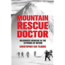 Mountain Rescue Doctor: Wilderness Medicine in the Extremes of Nature (English Edition)