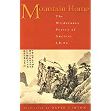 Mountain Home: The Wilderness Poetry of Ancient China (English Edition)