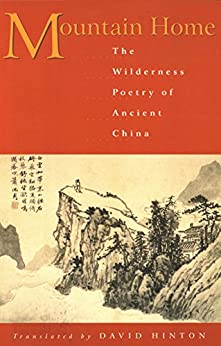 """""""Mountain Home: The Wilderness Poetry of Ancient China (English Edition)"""",作者:[David Hinton]"""