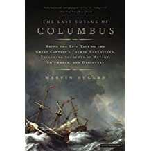 The Last Voyage of Columbus: Being the Epic Tale of the Great Captain's Fourth Expedition, Including Accounts of Swordfight, Mutiny, Shipwreck, Gold, War, Hurricane, and Discovery (English Edition)