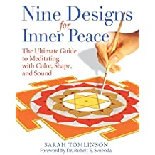Nine Designs for Inner Peace: The Ultimate Guide to Meditating with Color, Shape, and Sound (English Edition)
