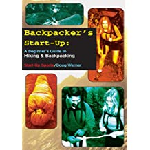 Backpacker's Start-Up: A Beginner's Guide to Hiking and Backpacking (Start-Up Sports series Book 10) (English Edition)