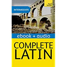 Complete Latin Beginner to Intermediate Book and Audio Course: Learn to read, write, speak and understand a new language with Teach Yourself (English Edition)