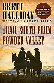 """Trail South from Powder Valley (The Powder Valley Westerns Book 5) (English Edition)"",作者:[Halliday, Brett]"