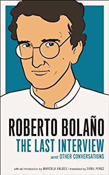 """Roberto Bolano: The Last Interview: And Other Conversations (The Last Interview Series) (English Edition)"",作者:[Bolaño, Roberto]"