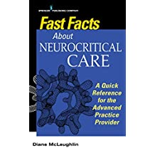 Fast Facts About Neurocritical Care: What Nurse Practitioners and Physician Assistants Need to Know (English Edition)