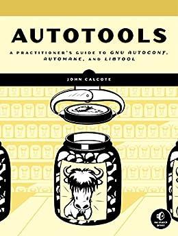 """Autotools: A Practitioner's Guide to GNU Autoconf, Automake, and Libtool (English Edition)"",作者:[Calcote, John]"