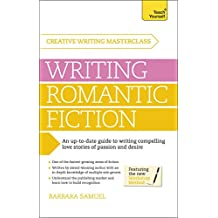 Masterclass: Writing Romantic Fiction: A modern guide to writing compelling love stories of passion and desire (Teach Yourself: Writing) (English Edition)