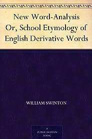 New Word-Analysis Or, School Etymology of English Derivative Words (新词汇分析) (免费公版书) (English Edition)