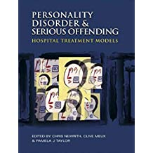 Personality Disorder and Serious Offending: Hospital treatment models (A Hodder Arnold Publication) (English Edition)