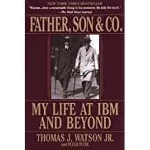 Father, Son & Co.: My Life at IBM and Beyond (English Edition)