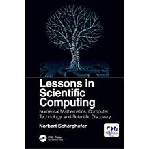 Lessons in Scientific Computing: Numerical Mathematics, Computer Technology, and Scientific Discovery (English Edition)