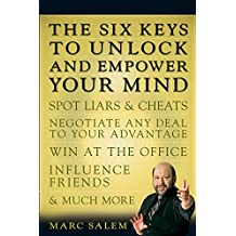The Six Keys to Unlock and Empower Your Mind: Spot Liars & Cheats, Negotiate Any Deal to Your Advantage, Win at the Office, Influence Friends, & Much More (English Edition)
