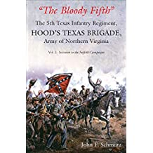 """The Bloody Fifth"" Volume 1: Secession to the Suffolk Campaign (The 5th Texas Infantry Regiment, Hood's Texas Brigade, Army of Northern Virginia) (English Edition)"