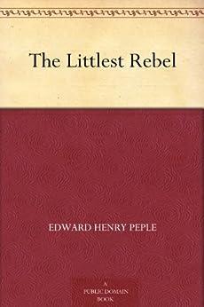"""The Littlest Rebel (免费公版书) (English Edition)"",作者:[Peple,Edward Henry]"