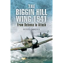The Biggin Hill Wing 1941 – First hand accounts of Flying Spitfires in the Battle of Britain: From Defence to Attack (English Edition)
