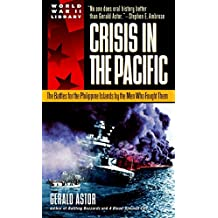 Crisis in the Pacific: The Battles for the Philippine Islands by the Men Who Fought Them (English Edition)