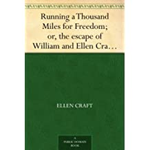 Running a Thousand Miles for Freedom; or, the escape of William and Ellen Craft from slavery (English Edition)