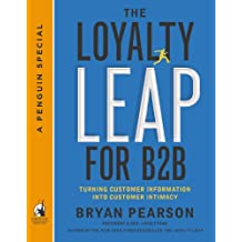 The Loyalty Leap for B2B: Turning Customer Information into Customer Intimacy (A Penguin Special from Portfolio) (English Edition)