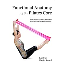 Functional Anatomy of the Pilates Core: An Illustrated Guide to a Safe and Effective Core Training Program (English Edition)