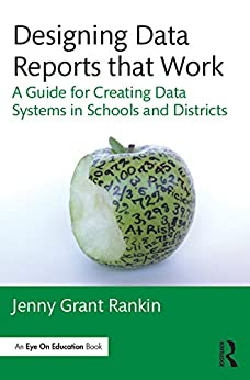 """""""Designing Data Reports that Work: A Guide for Creating Data Systems in Schools and Districts (Eye on Education Books) (English Edition)"""",作者:[Rankin, Jenny Grant]"""