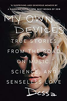 """""""My Own Devices: True Stories from the Road on Music, Science, and Senseless Love (English Edition)"""",作者:[Dessa]"""