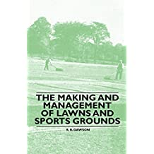 The Making and Management of Lawns and Sports Grounds (English Edition)