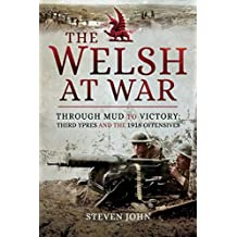 The Welsh at War: Through Mud to Victory: Third Ypres and the 1918 Offensives (English Edition)