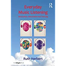 Everyday Music Listening: Absorption, Dissociation and Trancing (English Edition)