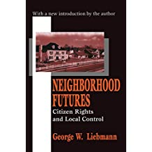 Neighborhood Futures: Citizen Rights and Local Control (English Edition)