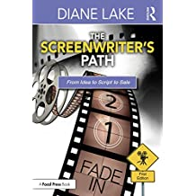 The Screenwriter's Path: From Idea to Script to Sale (English Edition)