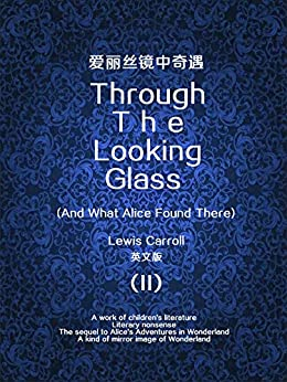 """""""Through the Looking Glass (And What Alice Found There) (II) 爱丽丝镜中奇遇(英文版) (English Edition)"""",作者:[Lewis Carroll]"""