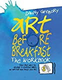 Art Before Breakfast: How (and Why) to Develop a Creative Habit No Matter How Busy You are
