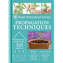 RHS Handbook: Propagation Techniques: Simple techniques for 1000 garden plants (Royal Horticultural Society Handbooks) (English Edition)